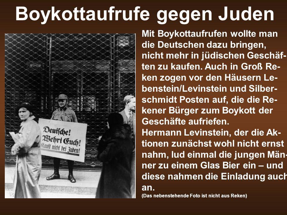 Boykottaufrufe gegen Juden Mit Boykottaufrufen wollte man die Deutschen dazu bringen, nicht mehr in jüdischen Geschäf- ten zu kaufen. Auch in Groß Re-