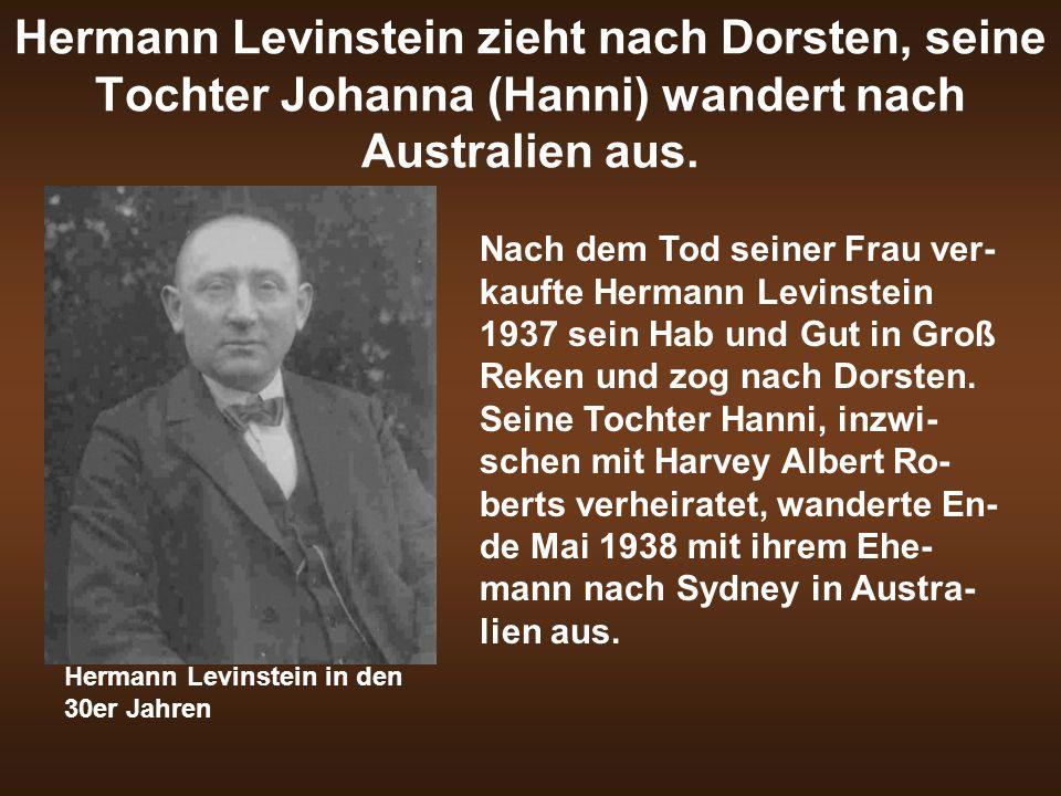 Hermann Levinstein zieht nach Dorsten, seine Tochter Johanna (Hanni) wandert nach Australien aus. Nach dem Tod seiner Frau ver- kaufte Hermann Levinst
