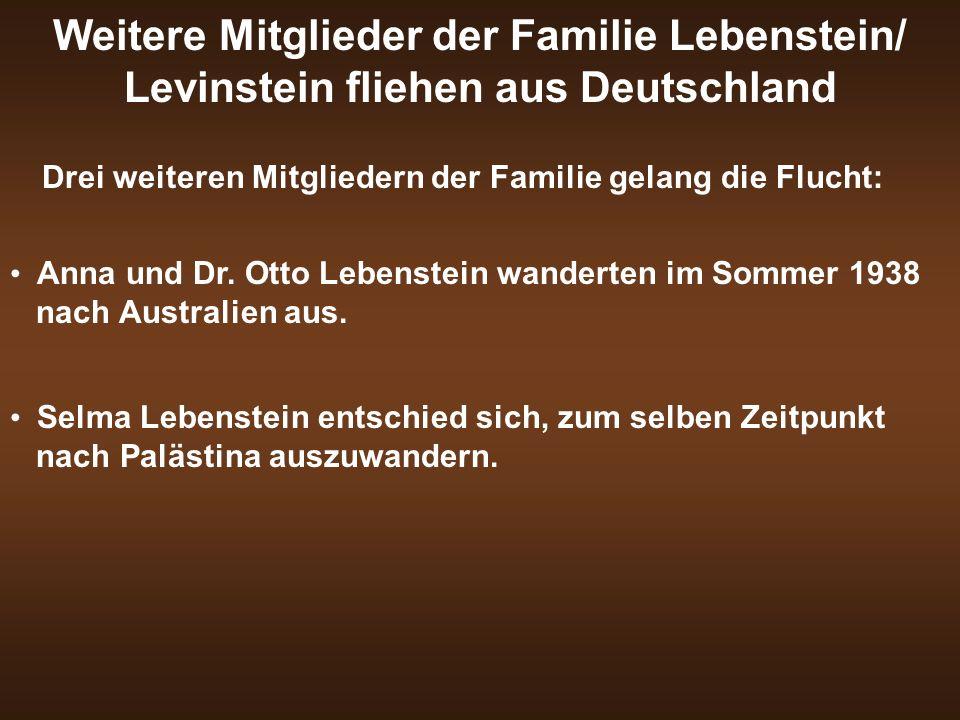 Weitere Mitglieder der Familie Lebenstein/ Levinstein fliehen aus Deutschland Drei weiteren Mitgliedern der Familie gelang die Flucht: Anna und Dr. Ot