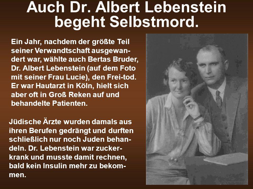 Auch Dr. Albert Lebenstein begeht Selbstmord. Ein Jahr, nachdem der größte Teil seiner Verwandtschaft ausgewan- dert war, wählte auch Bertas Bruder, D
