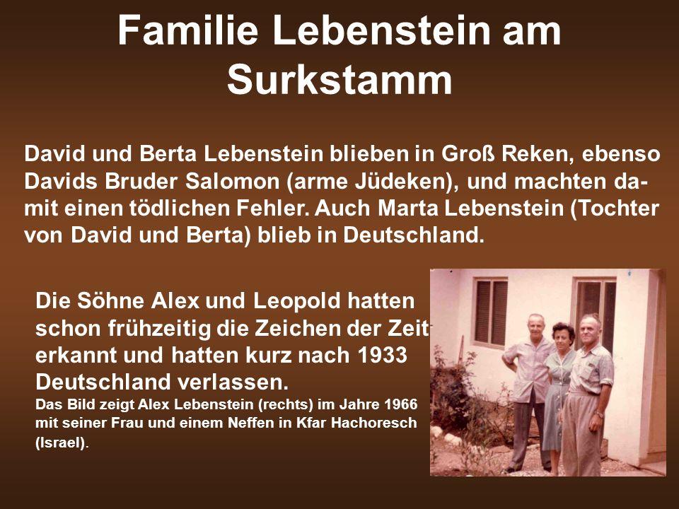 David und Berta Lebenstein blieben in Groß Reken, ebenso Davids Bruder Salomon (arme Jüdeken), und machten da- mit einen tödlichen Fehler. Auch Marta