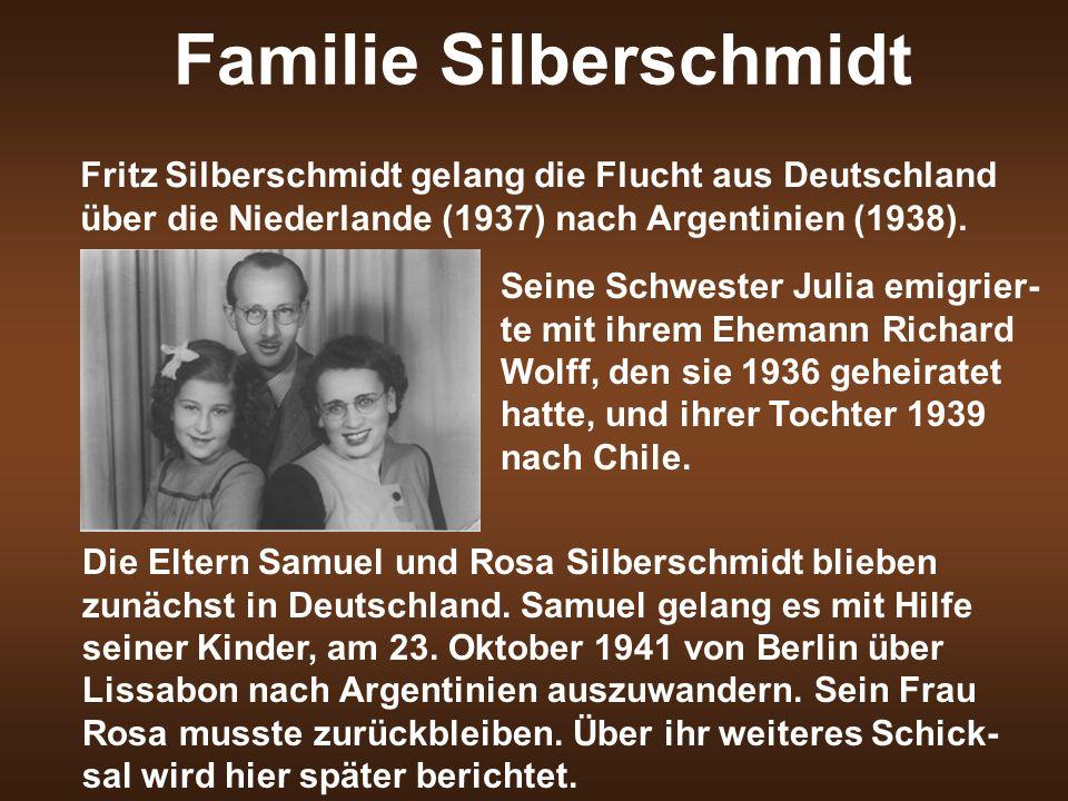 Familie Silberschmidt Fritz Silberschmidt gelang die Flucht aus Deutschland über die Niederlande (1937) nach Argentinien (1938). Seine Schwester Julia