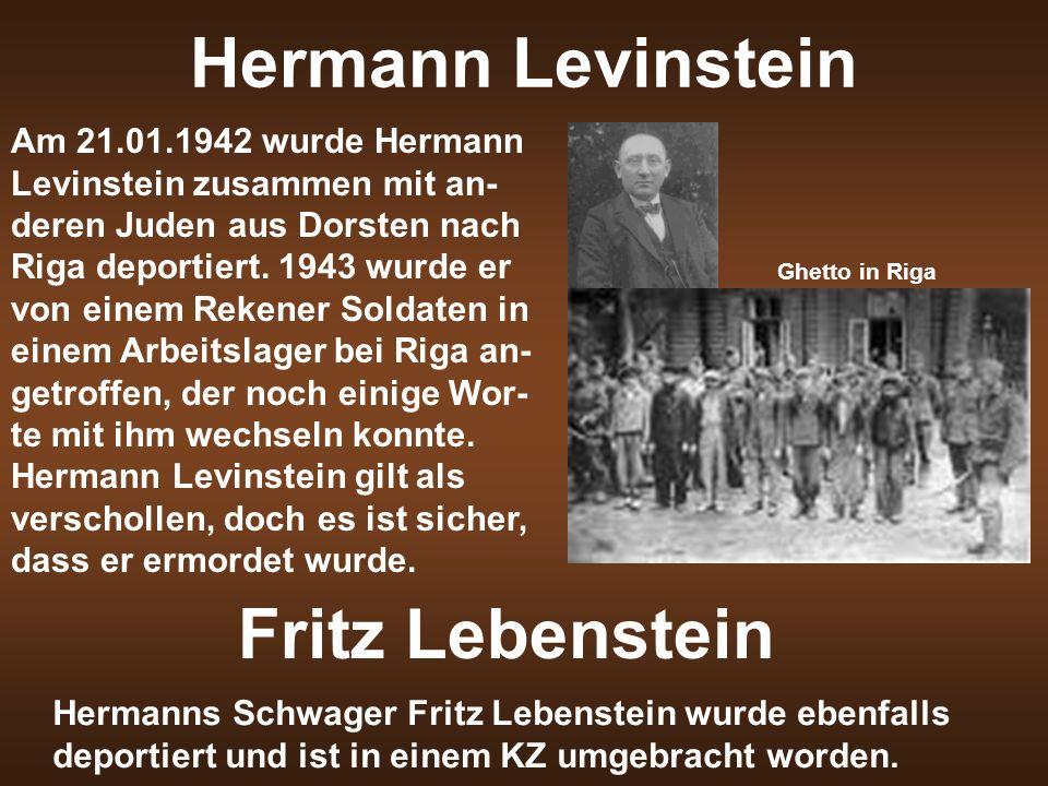 Hermann Levinstein Am 21.01.1942 wurde Hermann Levinstein zusammen mit an- deren Juden aus Dorsten nach Riga deportiert. 1943 wurde er von einem Reken