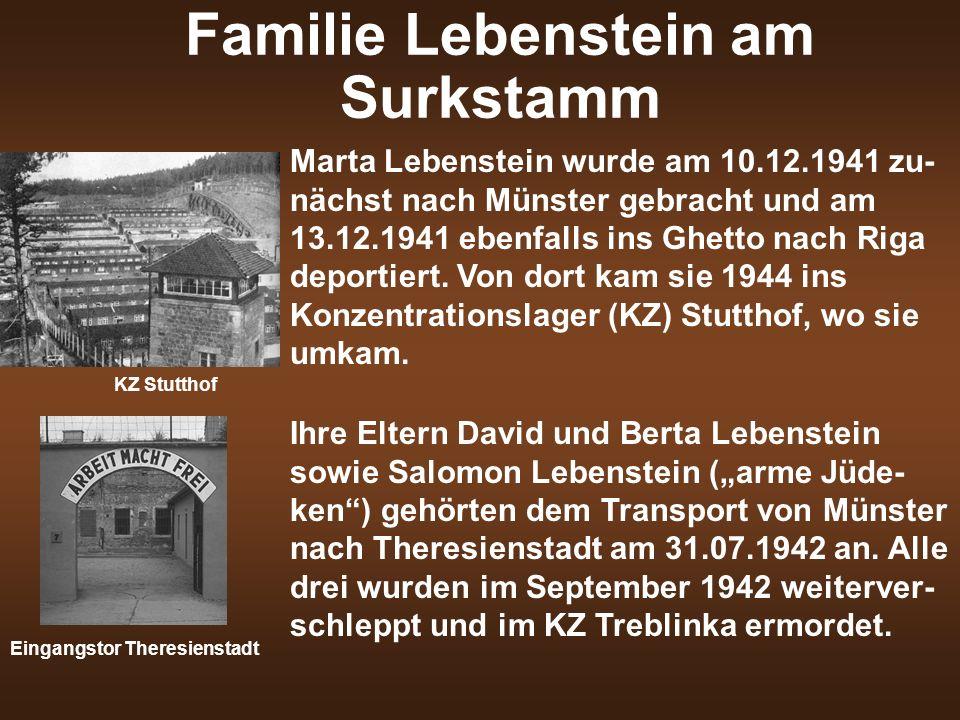 Familie Lebenstein am Surkstamm Marta Lebenstein wurde am 10.12.1941 zu- nächst nach Münster gebracht und am 13.12.1941 ebenfalls ins Ghetto nach Riga deportiert.