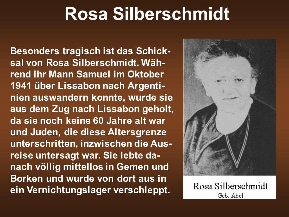 Rosa Silberschmidt Besonders tragisch ist das Schick- sal von Rosa Silberschmidt. Wäh- rend ihr Mann Samuel im Oktober 1941 über Lissabon nach Argenti