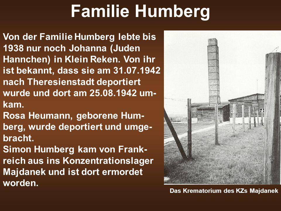 Familie Humberg Von der Familie Humberg lebte bis 1938 nur noch Johanna (Juden Hannchen) in Klein Reken. Von ihr ist bekannt, dass sie am 31.07.1942 n