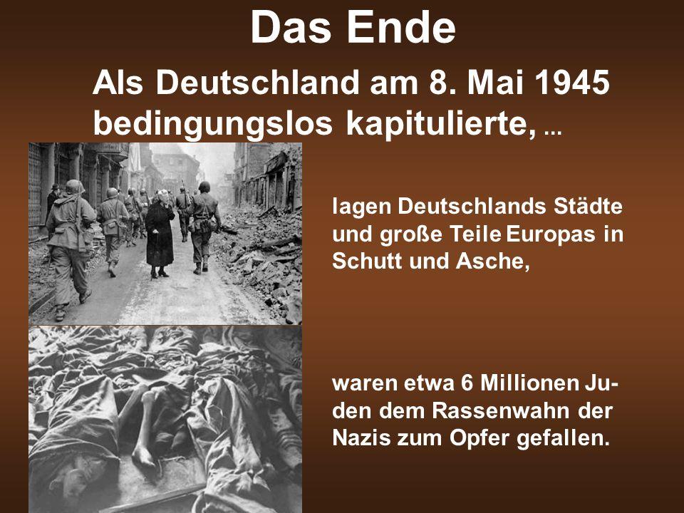 Das Ende Als Deutschland am 8. Mai 1945 bedingungslos kapitulierte,... lagen Deutschlands Städte und große Teile Europas in Schutt und Asche, waren et