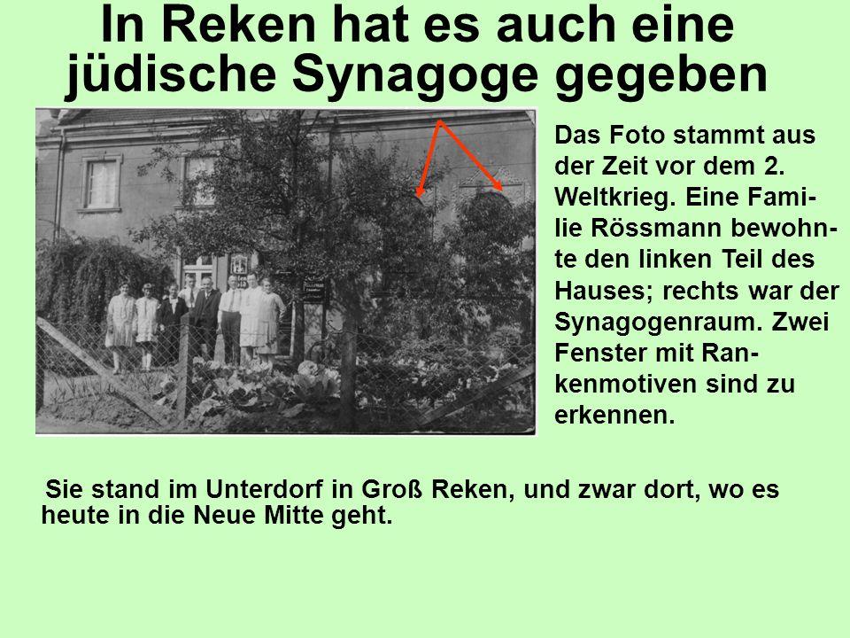 In Reken hat es auch eine jüdische Synagoge gegeben Sie stand im Unterdorf in Groß Reken, und zwar dort, wo es heute in die Neue Mitte geht.