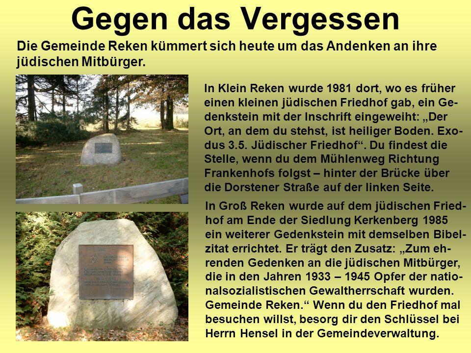 """Gegen das Vergessen In Klein Reken wurde 1981 dort, wo es früher einen kleinen jüdischen Friedhof gab, ein Ge- denkstein mit der Inschrift eingeweiht: """"Der Ort, an dem du stehst, ist heiliger Boden."""