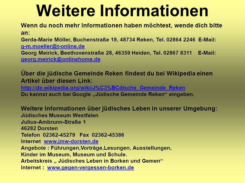 Weitere Informationen Wenn du noch mehr Informationen haben möchtest, wende dich bitte an: Gerda-Marie Möller, Buchenstraße 19, 48734 Reken, Tel. 0286