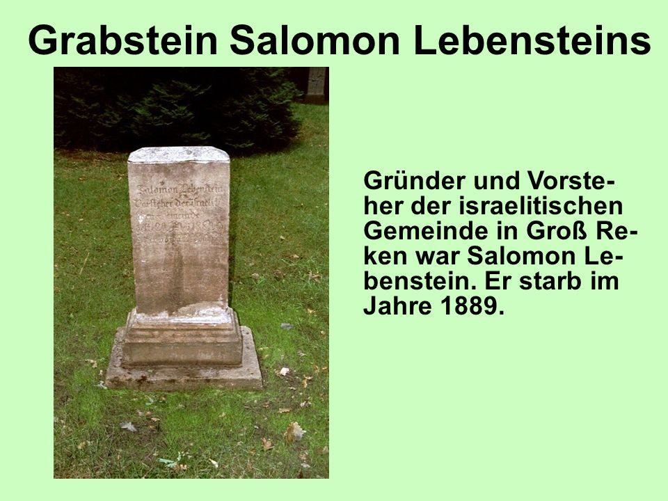 Grabstein Salomon Lebensteins Gründer und Vorste- her der israelitischen Gemeinde in Groß Re- ken war Salomon Le- benstein. Er starb im Jahre 1889.