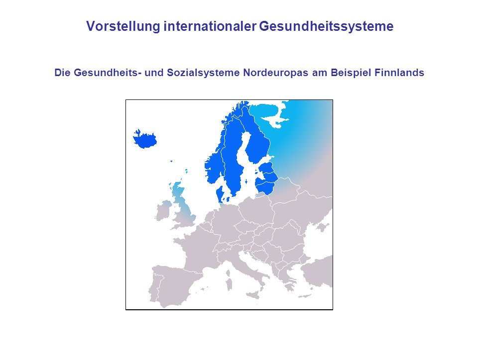 Vorstellung internationaler Gesundheitssysteme Die Gesundheits- und Sozialsysteme Nordeuropas am Beispiel Finnlands