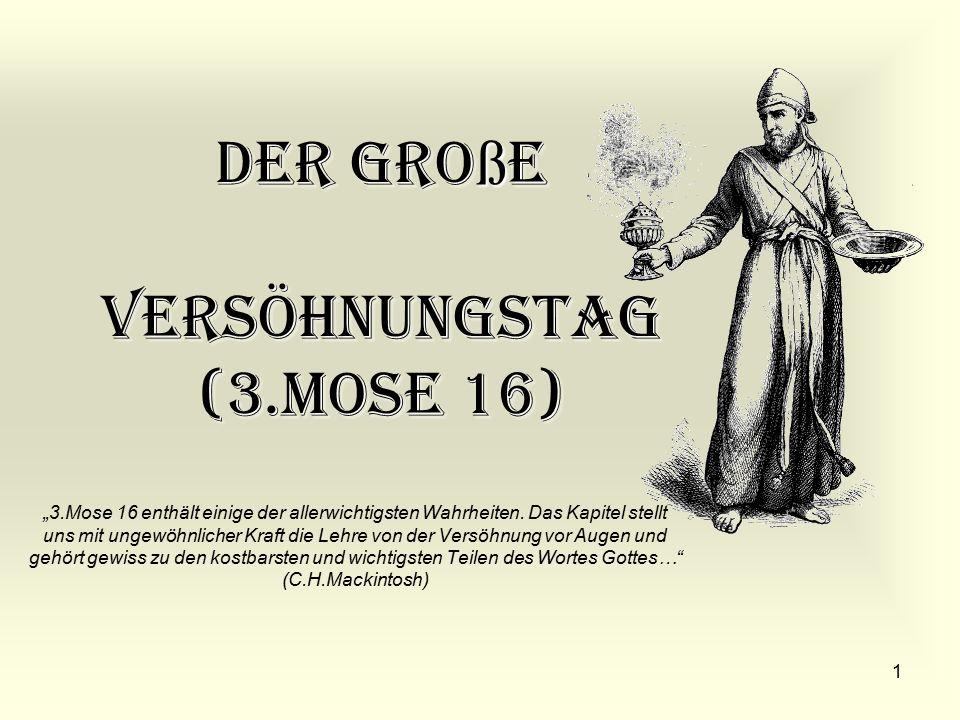 """1 Der Gro ß e Versöhnungstag (3.Mose 16) """"3.Mose 16 enthält einige der allerwichtigsten Wahrheiten. Das Kapitel stellt uns mit ungewöhnlicher Kraft di"""