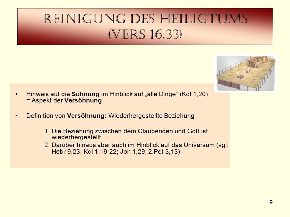 """19 Reinigung des Heiligtums (Vers 16.33) Hinweis auf die Sühnung im Hinblick auf """"alle Dinge (Kol 1,20) = Aspekt der Versöhnung Definition von Versöhnung: Wiederhergestellte Beziehung 1."""