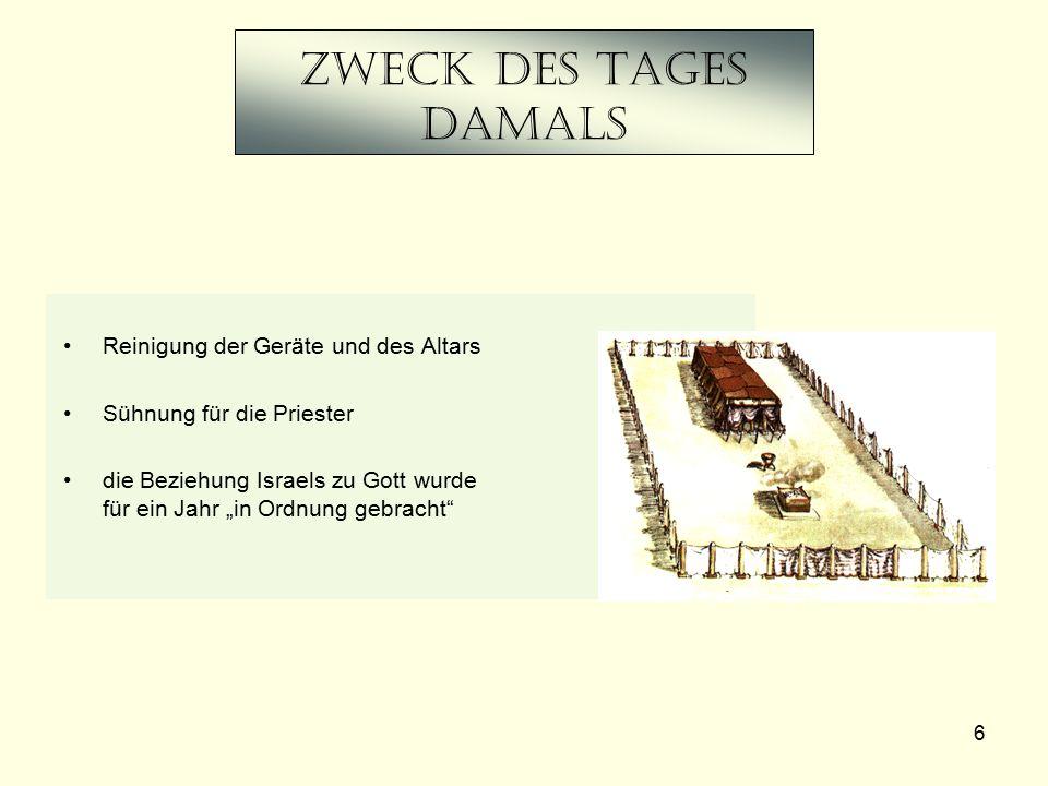 """6 Zweck DES Tages damals Reinigung der Geräte und des Altars Sühnung für die Priester die Beziehung Israels zu Gott wurde für ein Jahr """"in Ordnung gebracht"""