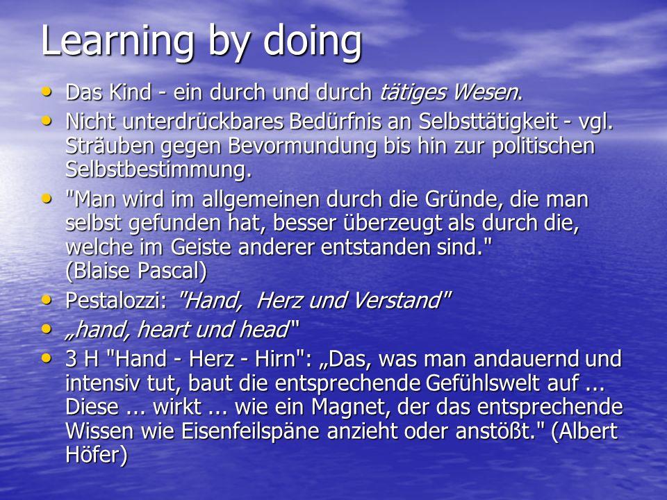 Learning by doing Das Kind - ein durch und durch tätiges Wesen.