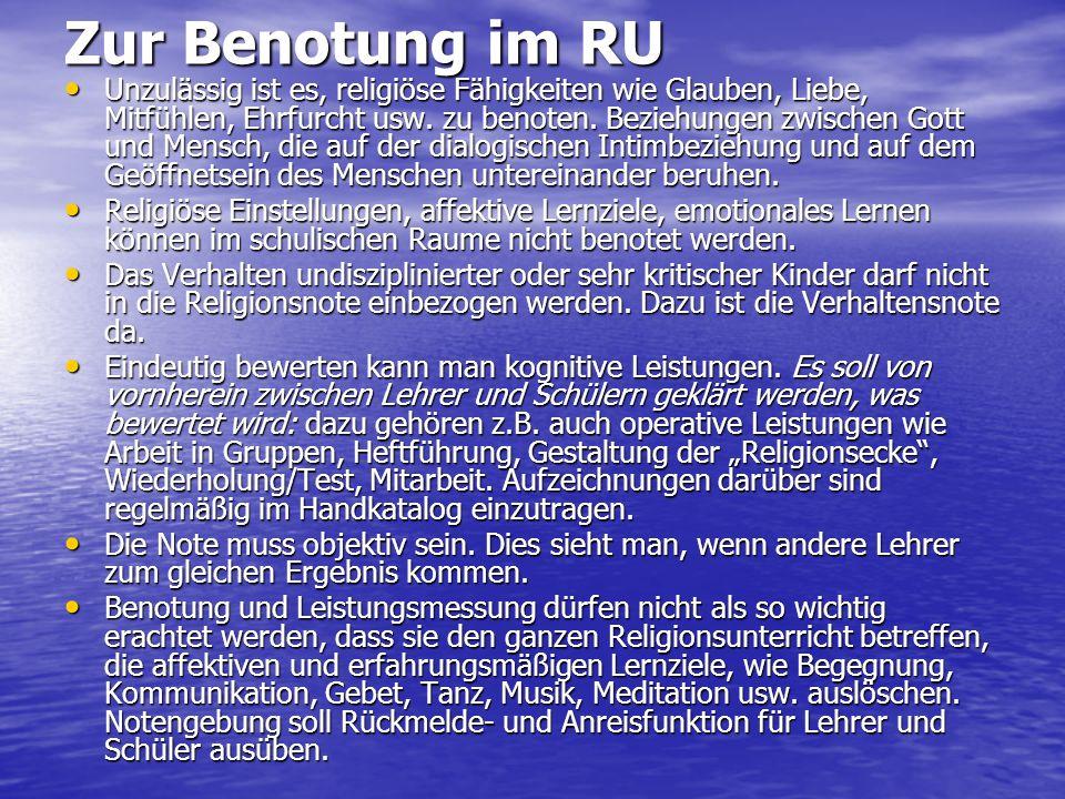 Zur Benotung im RU Unzulässig ist es, religiöse Fähigkeiten wie Glauben, Liebe, Mitfühlen, Ehrfurcht usw.