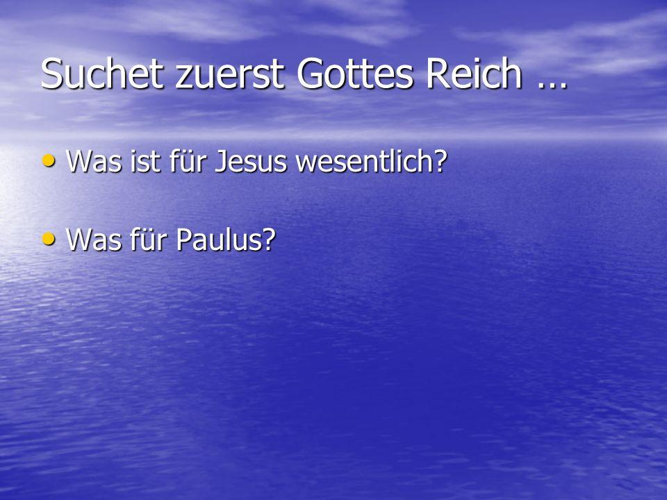 Suchet zuerst Gottes Reich … Was ist für Jesus wesentlich.