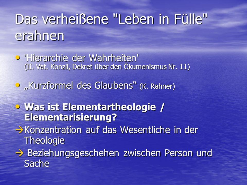 Das verheißene Leben in Fülle erahnen Hierarchie der Wahrheiten (II.