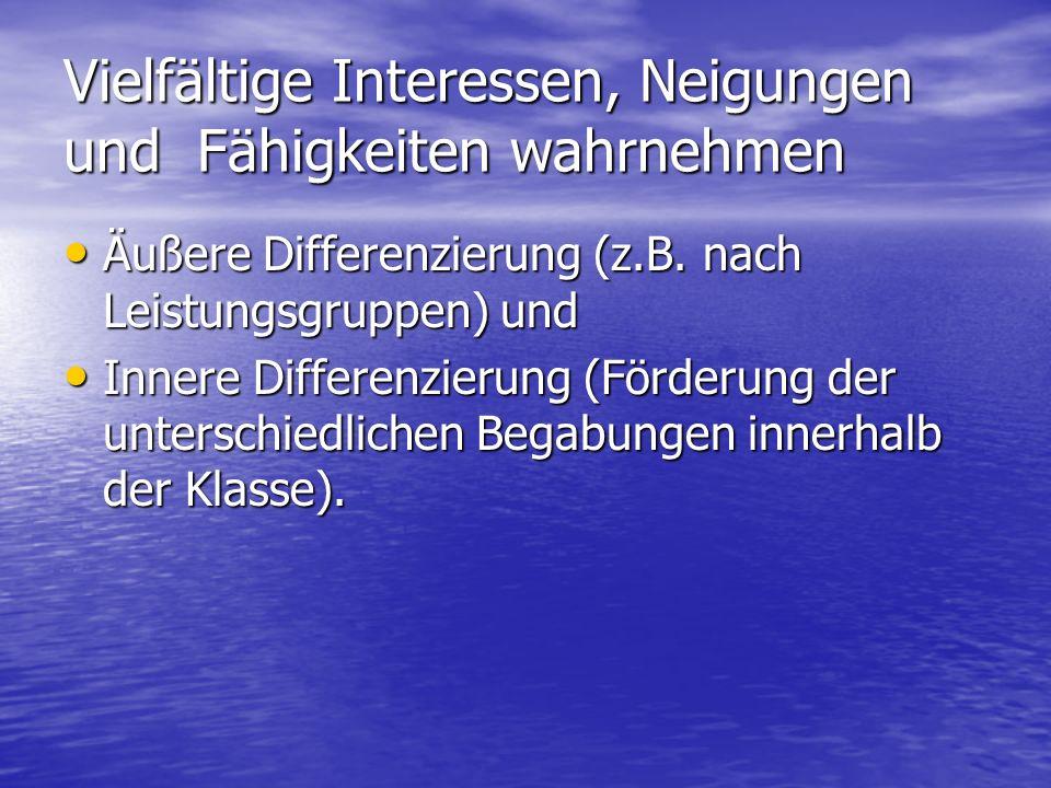Vielfältige Interessen, Neigungen und Fähigkeiten wahrnehmen Äußere Differenzierung (z.B.