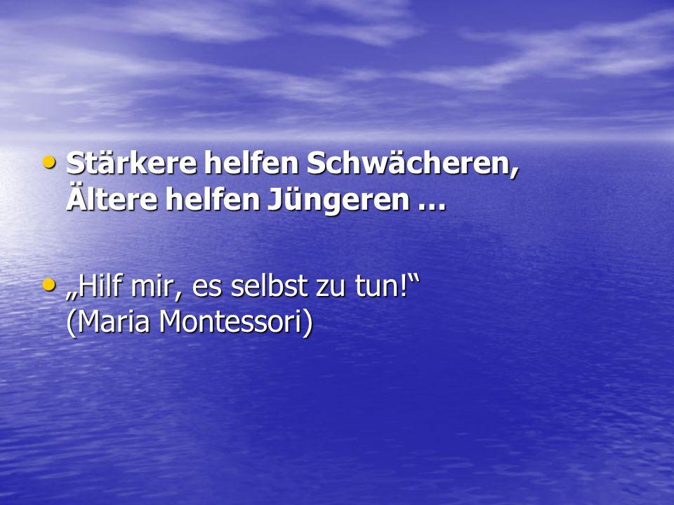 """Stärkere helfen Schwächeren, Ältere helfen Jüngeren … Stärkere helfen Schwächeren, Ältere helfen Jüngeren … """"Hilf mir, es selbst zu tun! (Maria Montessori) """"Hilf mir, es selbst zu tun! (Maria Montessori)"""