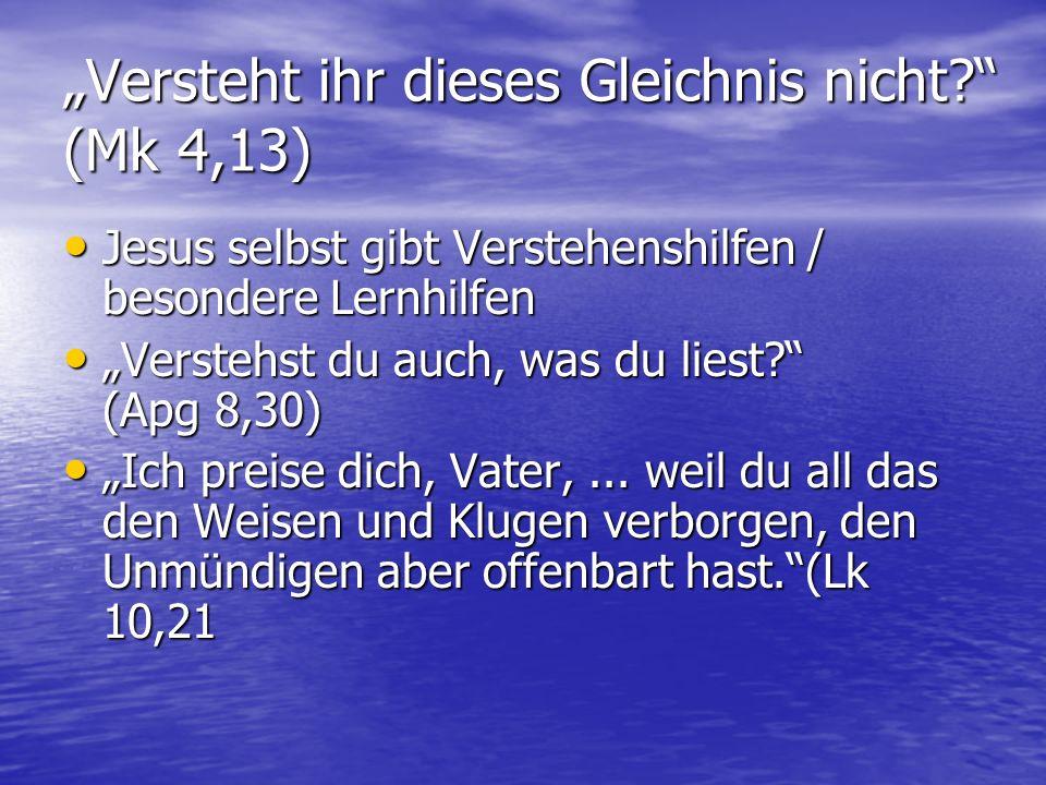 """""""Versteht ihr dieses Gleichnis nicht? (Mk 4,13) Jesus selbst gibt Verstehenshilfen / besondere Lernhilfen Jesus selbst gibt Verstehenshilfen / besondere Lernhilfen """"Verstehst du auch, was du liest? (Apg 8,30) """"Verstehst du auch, was du liest? (Apg 8,30) """"Ich preise dich, Vater,..."""