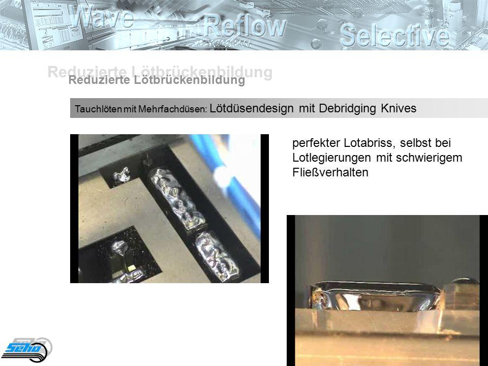 perfekter Lotabriss, selbst bei Lotlegierungen mit schwierigem Fließverhalten Reduzierte Lötbrückenbildung Tauchlöten mit Mehrfachdüsen: Lötdüsendesign mit Debridging Knives