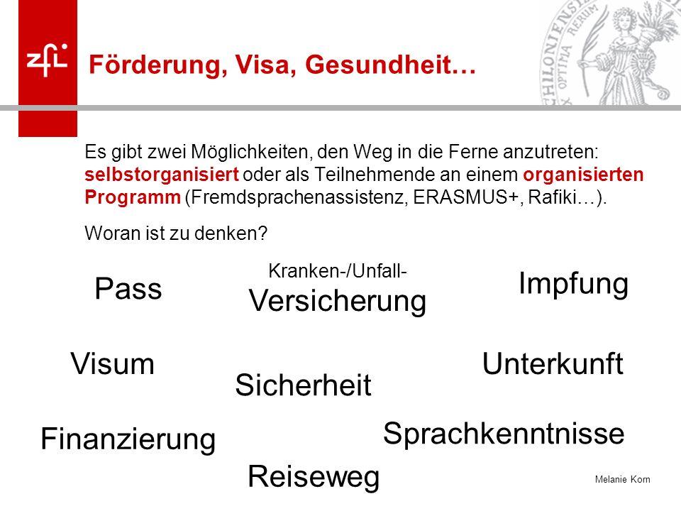 Melanie Korn Förderung, Visa, Gesundheit… Es gibt zwei Möglichkeiten, den Weg in die Ferne anzutreten: selbstorganisiert oder als Teilnehmende an einem organisierten Programm (Fremdsprachenassistenz, ERASMUS+, Rafiki…).