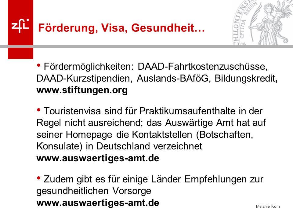 Melanie Korn Förderung, Visa, Gesundheit… Fördermöglichkeiten: DAAD-Fahrtkostenzuschüsse, DAAD-Kurzstipendien, Auslands-BAföG, Bildungskredit, www.sti