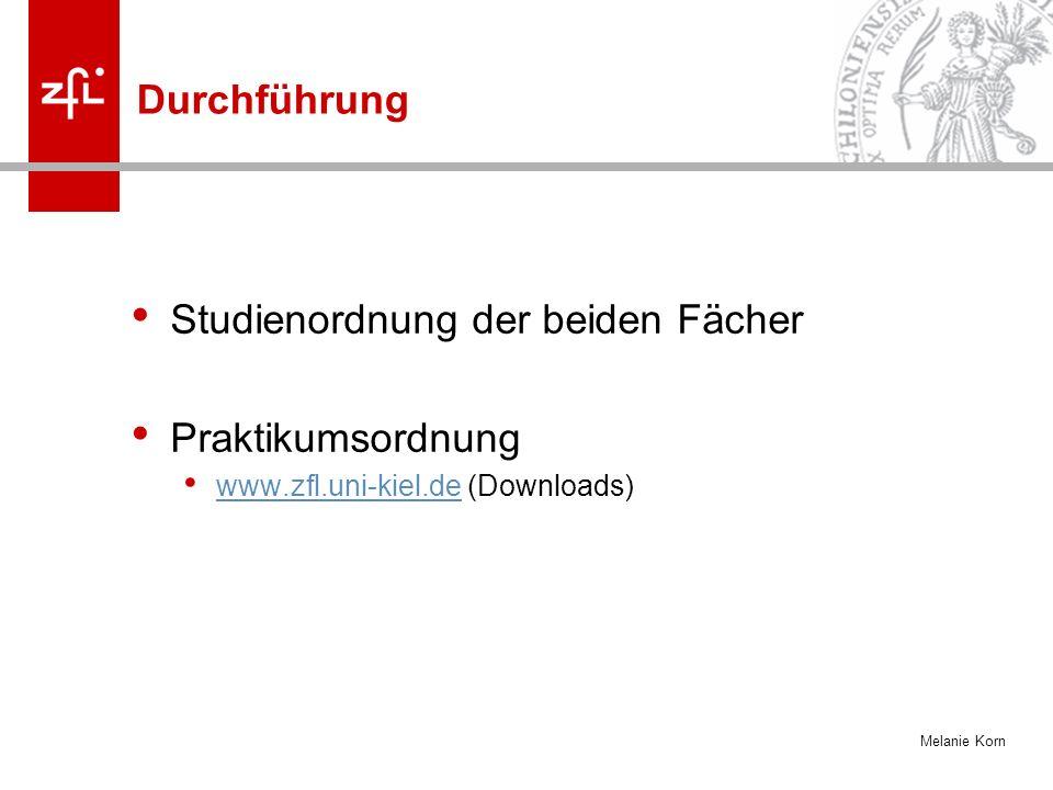 Melanie Korn Durchführung Studienordnung der beiden Fächer Praktikumsordnung www.zfl.uni-kiel.de (Downloads) www.zfl.uni-kiel.de