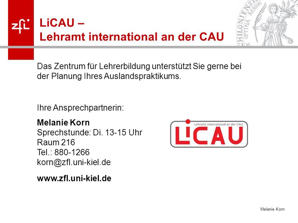 Melanie Korn LiCAU – Lehramt international an der CAU Das Zentrum für Lehrerbildung unterstützt Sie gerne bei der Planung Ihres Auslandspraktikums. Ih