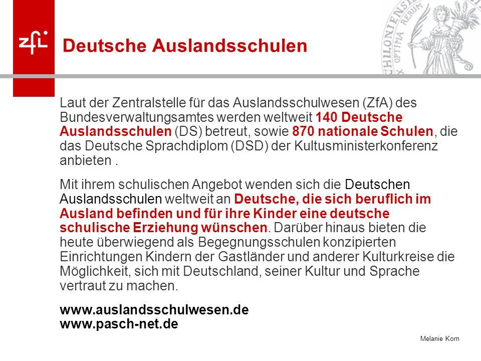 Melanie Korn Deutsche Auslandsschulen Laut der Zentralstelle für das Auslandsschulwesen (ZfA) des Bundesverwaltungsamtes werden weltweit 140 Deutsche