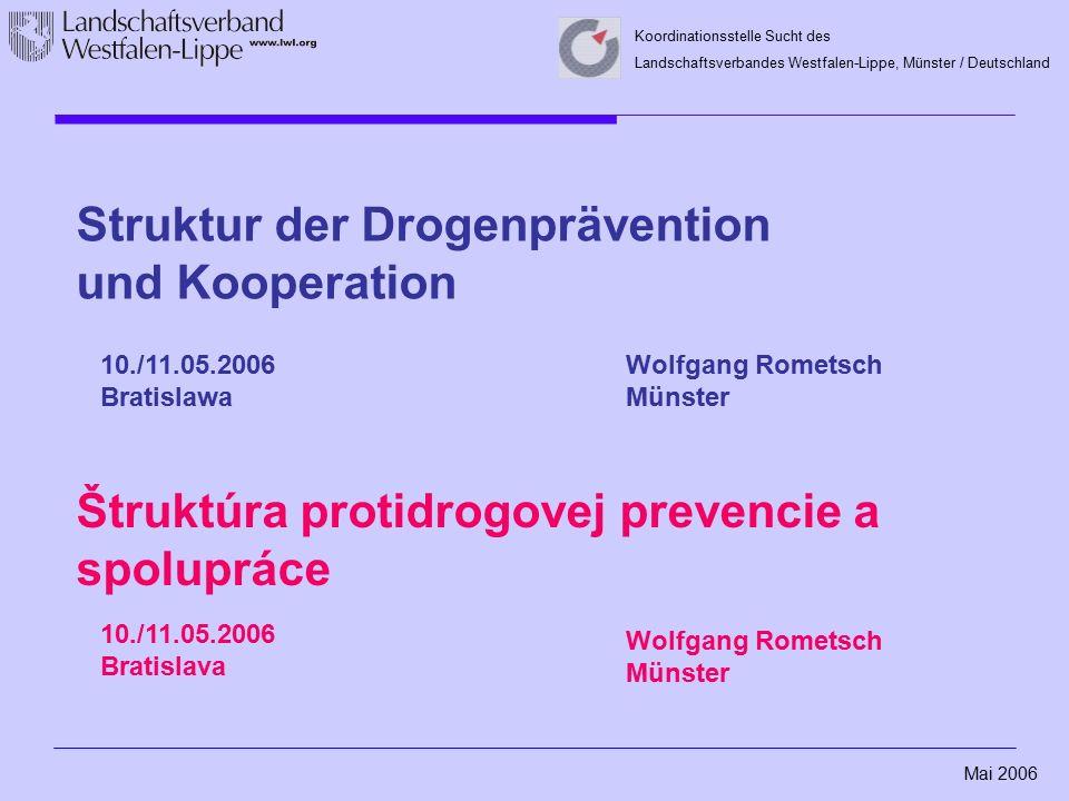 Mai 2006 Koordinationsstelle Sucht des Landschaftsverbandes Westfalen-Lippe, Münster / Deutschland Struktur der Drogenprävention und Kooperation 10./1