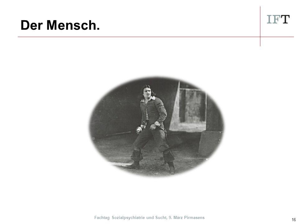 Der Mensch. 16 Fachtag Sozialpsychiatrie und Sucht, 9. März Pirmasens
