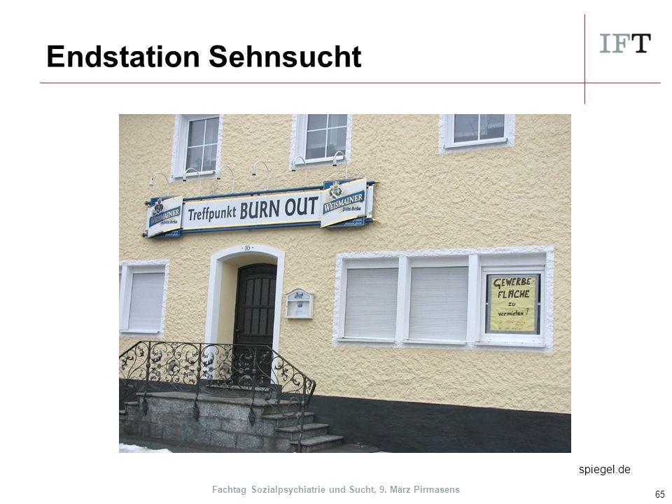 Endstation Sehnsucht 65 spiegel.de Fachtag Sozialpsychiatrie und Sucht, 9. März Pirmasens