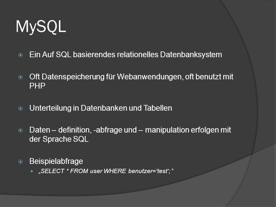 """MySQL  Ein Auf SQL basierendes relationelles Datenbanksystem  Oft Datenspeicherung für Webanwendungen, oft benutzt mit PHP  Unterteilung in Datenbanken und Tabellen  Daten – definition, -abfrage und – manipulation erfolgen mit der Sprache SQL  Beispielabfrage """"SELECT * FROM user WHERE benutzer='test';"""