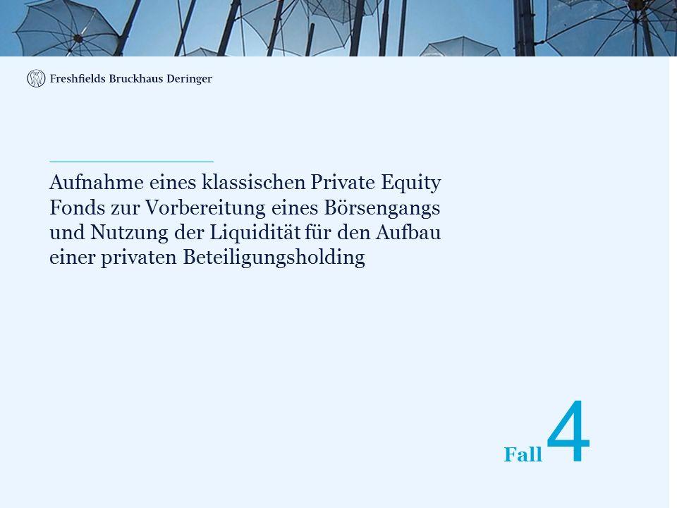 Print divider Fall Aufnahme eines klassischen Private Equity Fonds zur Vorbereitung eines Börsengangs und Nutzung der Liquidität für den Aufbau einer privaten Beteiligungsholding 4