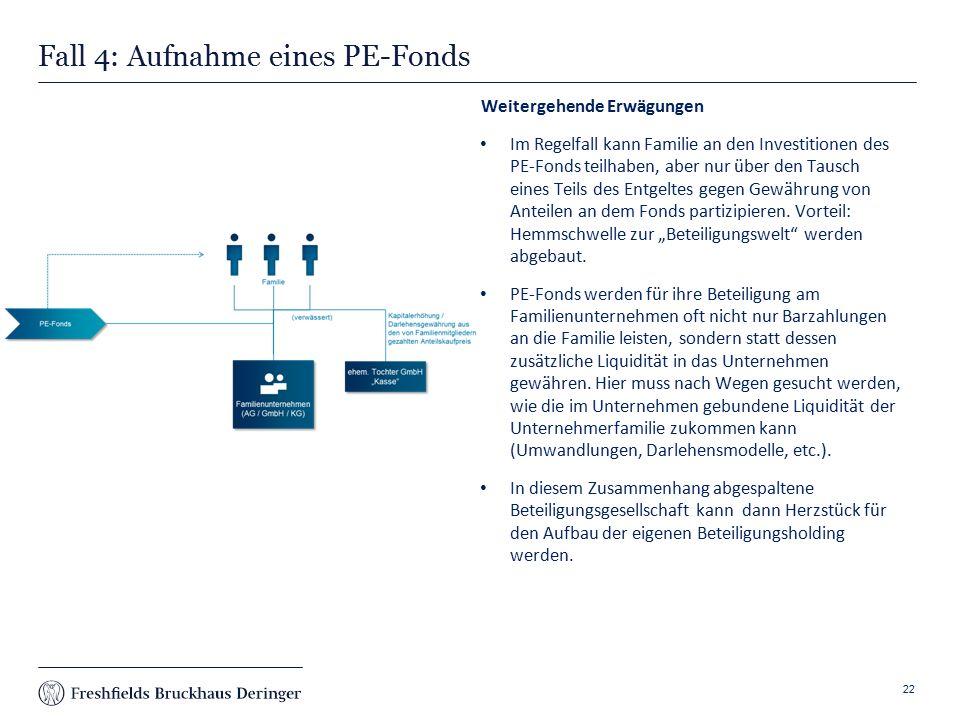 Print slide Fall 4: Aufnahme eines PE-Fonds Weitergehende Erwägungen Im Regelfall kann Familie an den Investitionen des PE-Fonds teilhaben, aber nur über den Tausch eines Teils des Entgeltes gegen Gewährung von Anteilen an dem Fonds partizipieren.