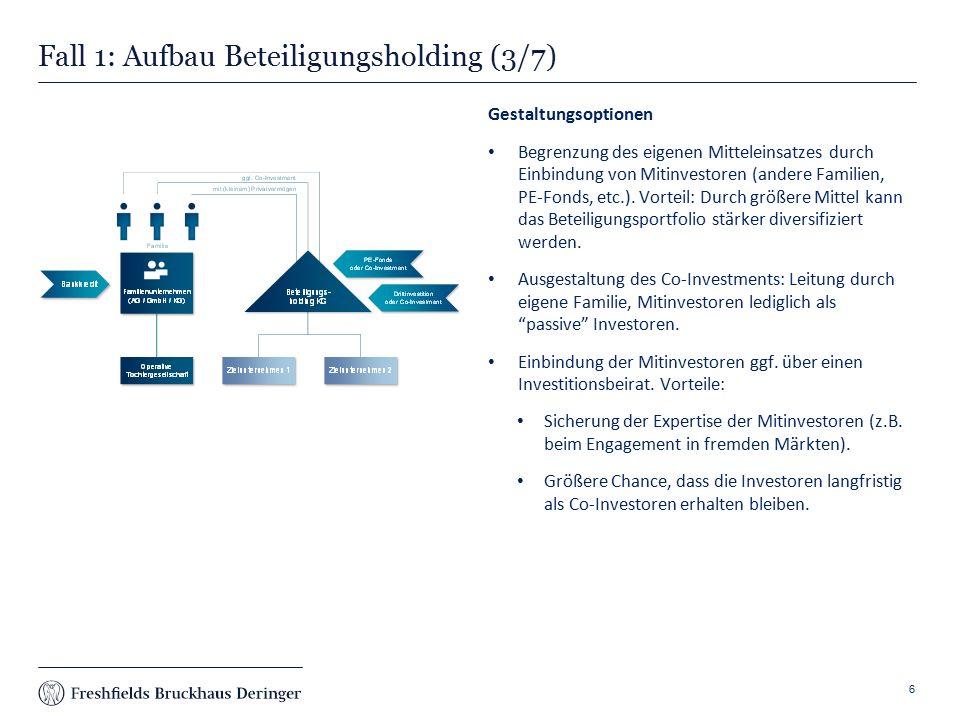 Print slide Fall 1: Aufbau Beteiligungsholding (3/7) Gestaltungsoptionen Begrenzung des eigenen Mitteleinsatzes durch Einbindung von Mitinvestoren (andere Familien, PE-Fonds, etc.).