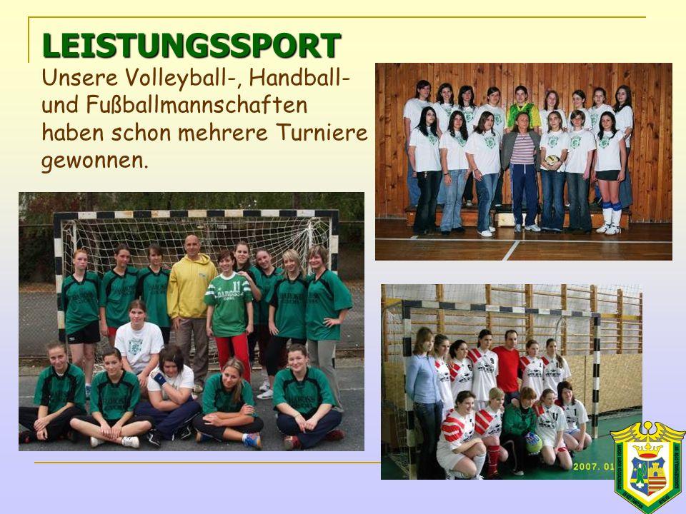 LEISTUNGSSPORT LEISTUNGSSPORT Unsere Volleyball-, Handball- und Fußballmannschaften haben schon mehrere Turniere gewonnen.