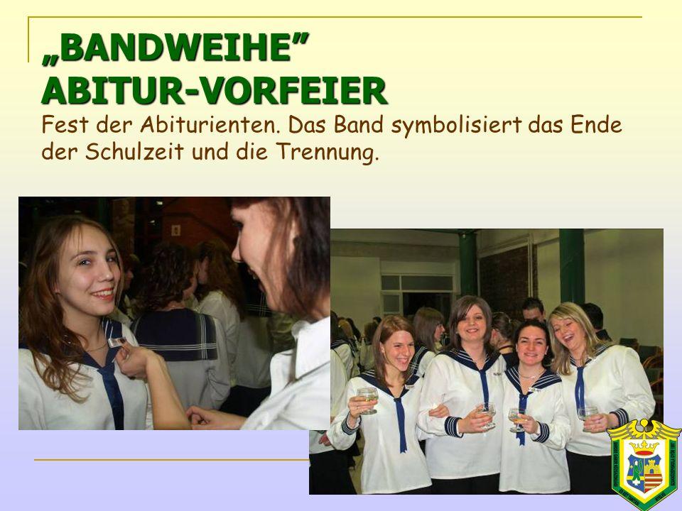 """""""BANDWEIHE ABITUR-VORFEIER """"BANDWEIHE ABITUR-VORFEIER Fest der Abiturienten."""