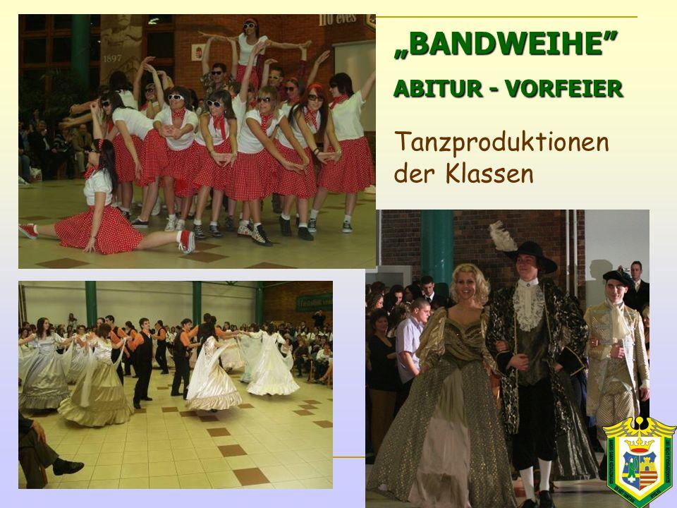 """""""BANDWEIHE ABITUR - VORFEIER """"BANDWEIHE ABITUR - VORFEIER Tanzproduktionen der Klassen"""