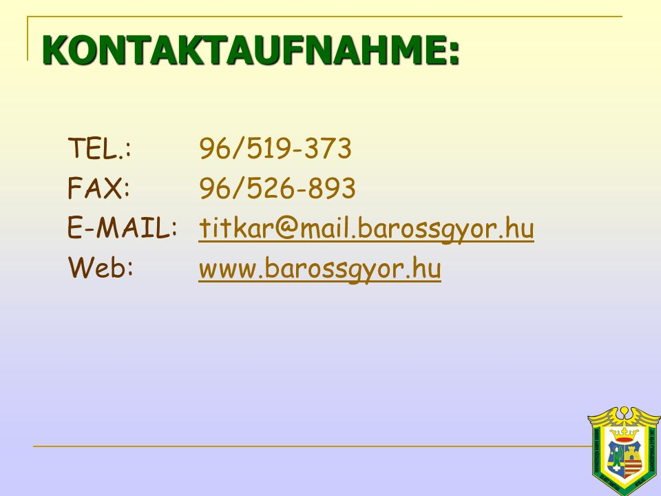 TEL.:96/519-373 FAX:96/526-893 E-MAIL:titkar@mail.barossgyor.hutitkar@mail.barossgyor.hu Web:www.barossgyor.huwww.barossgyor.huKONTAKTAUFNAHME: