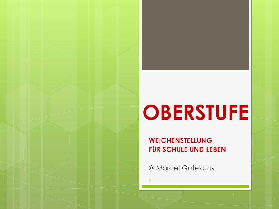 OBERSTUFE WEICHENSTELLUNG FÜR SCHULE UND LEBEN © Marcel Gutekunst 1
