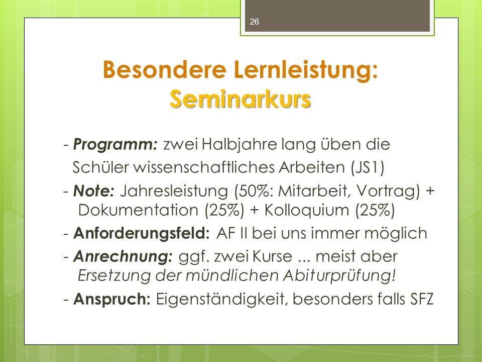 Seminarkurs Besondere Lernleistung: Seminarkurs - Programm: zwei Halbjahre lang üben die Schüler wissenschaftliches Arbeiten (JS1) - Note: Jahresleist