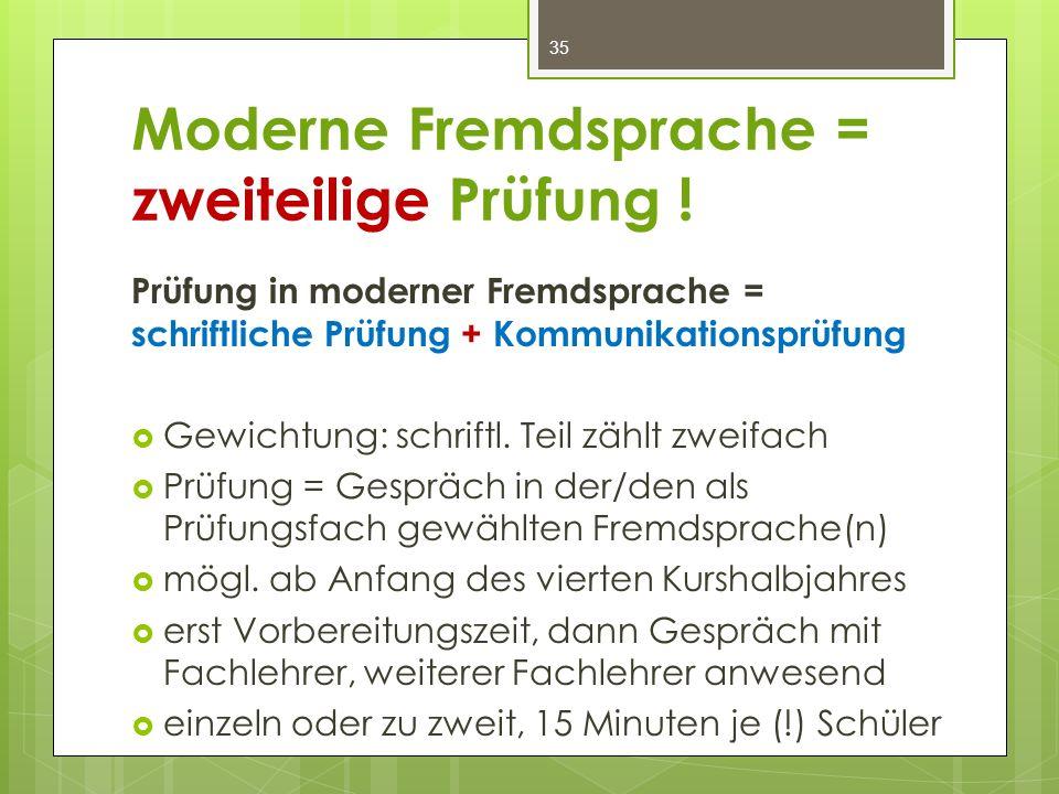 Moderne Fremdsprache = zweiteilige Prüfung ! Prüfung in moderner Fremdsprache = schriftliche Prüfung + Kommunikationsprüfung  Gewichtung: schriftl. T