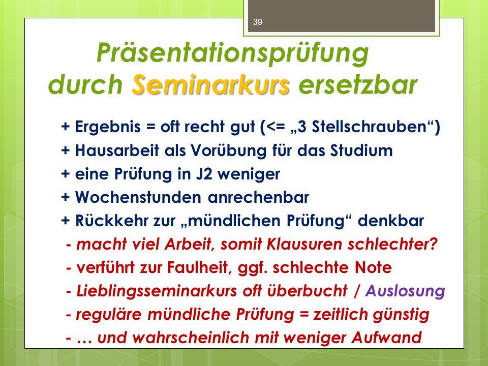 """Seminarkurs Präsentationsprüfung durch Seminarkurs ersetzbar + Ergebnis = oft recht gut (<= """"3 Stellschrauben"""") + Hausarbeit als Vorübung für das Stud"""