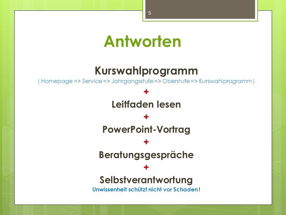 Antworten Kurswahlprogramm ( Homepage => Service => Jahrgangsstufe => Oberstufe => Kurswahlprogramm ) + Leitfaden lesen + PowerPoint-Vortrag + Beratun