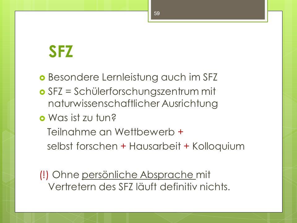 SFZ  Besondere Lernleistung auch im SFZ  SFZ = Schülerforschungszentrum mit naturwissenschaftlicher Ausrichtung  Was ist zu tun? Teilnahme an Wettb