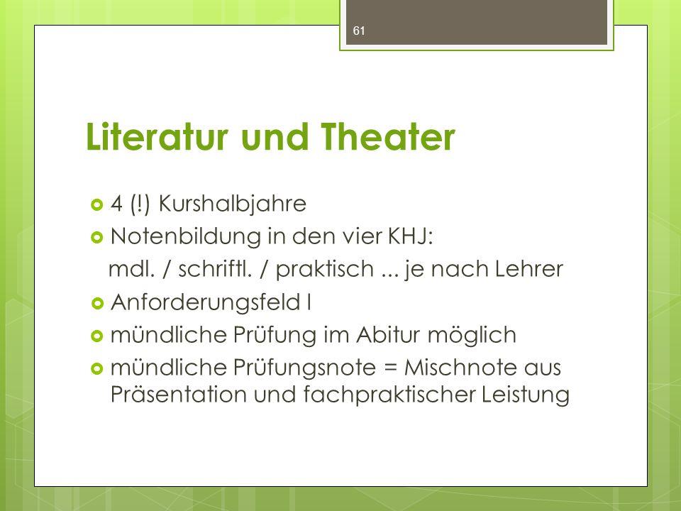 Literatur und Theater  4 (!) Kurshalbjahre  Notenbildung in den vier KHJ: mdl. / schriftl. / praktisch... je nach Lehrer  Anforderungsfeld I  münd